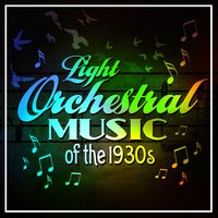 Light Orchestral Music Of The 1930s — сборник