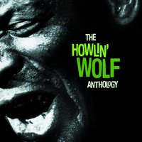 The Howlin' Wolf Anthology — Howlin' Wolf