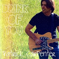 Drink of You — Patrick Carpenter