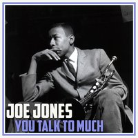 You Talk to Much — Joe Jones