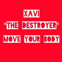 Move Your Body — Xavi The Destroyer