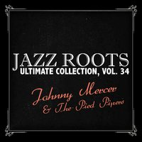 Jazz Roots Ultimate Collection, Vol. 34 — Johnny Mercer & The Pied Pipers