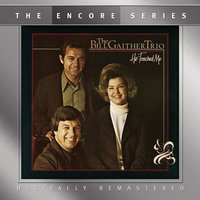 He Touched Me — Bill Gaither Trio