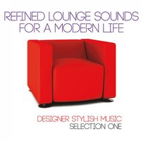 Refined Lounge Sounds for a Modern Life — сборник