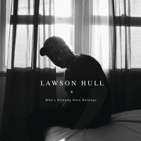 Who's Already Here Belongs — Lawson Hull
