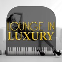 Lounge in Luxury — Luxury Lounge Cafe Allstars, Luxury Lounge Café, Lounge Musik, Lounge Musik|Luxury Lounge Café|Luxury Lounge Cafe Allstars