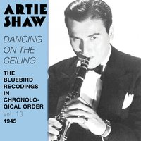 Dancing On the Ceiling — Джордж Гершвин, Artie Shaw & His Orchestra, Artie Shaw & His Gramercy Five, Artie Shaw and his Orchestra, Artie Shaw and His Gramercy Five