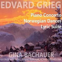 Grieg: Piano Concerto, Norwegian Dances, Lyric Suite — Royal Philarmonic Orchestra, George Weldon, Gina Bachauer, Эдвард Григ