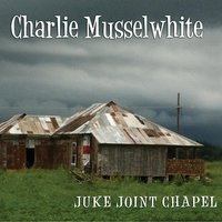 Juke Joint Chapel — Charlie Musselwhite