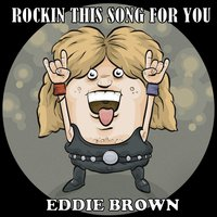 Rockin This Song for You — Eddie Brown