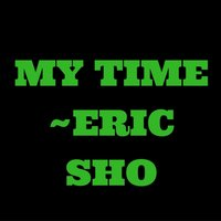 My Time — Eric Sho