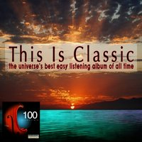 This Is Classic - The Universe's Best Easy Listening Album Of All Time — сборник