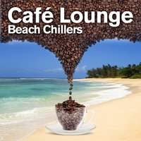Cafe Lounge Beach Chillers, Vol. 1 — сборник