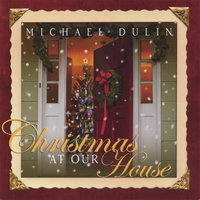 Christmas At Our House — Michael Dulin