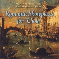Romantic Showpieces For Viola — Mark Neumann & En-Chi Anna Ho