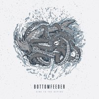 Sink to the Depths — Bottomfeeder
