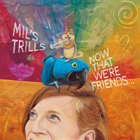 Now That We're Friends... — Mil's Trills