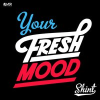 Your Fresh Mood — Shint