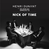 Nick of Time — Henri Dunant, The Good Day Ghosts