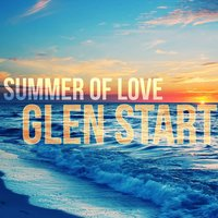 Summer of Love — Glen Start