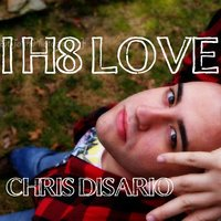 I H8 Love — Chris DiSario