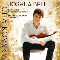 Tchaikovsky: Violin Concerto, Op. 35; Mélodie; Danse russe from Swan Lake, Op. 20 (Act III); Serenade melancolique — Joshua Bell, Michael Tilson Thomas, Berlin Philharmonic Orchestra
