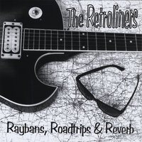 Raybans, Roadtrips & Reverb — The Retroliners