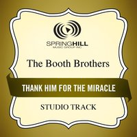 Thank Him For The Miracle (Studio Track) — The Booth Brothers
