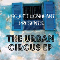 The Urban Circus EP — Project Lionheart