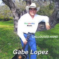 Calloused Hand — Gabe Lopez