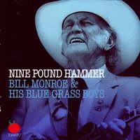 Nine Pound Hammer — Bill Monroe & His Blue Grass Boys