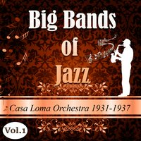 Big Bands of Jazz, Casa Loma Orchestra 1931-1937 — Casa Loma Orchestra