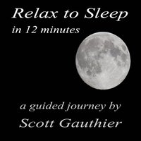 Relax to Sleep in 12 Minutes — Scott Gauthier
