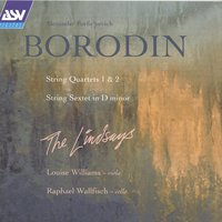 Borodin: String Quartets; String Sextet — Raphael Wallfisch, Louise Williams, The Lindsays, The Lindsays & Louise Williams & Raphael Wallfisch