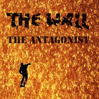 The Antagonist — The Wall