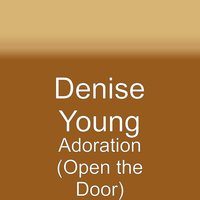 Adoration (Open the Door) — Denise Young