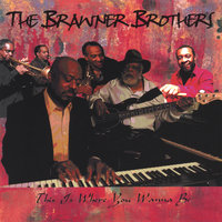 This Is Where You Wanna Be — The Brawner Brothers