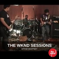 The Wknd Sessions Ep. 10: Deepset — Deepset