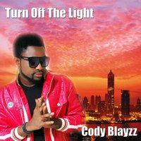 Turn Off The Light — Cody Blayzz