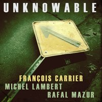 Unknowable — Michel Lambert, Francois Carrier, Rafał Mazur