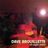 All Night Radio — Dave Brouillette