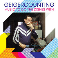 Music To Do the Dishes With — Geigercounting