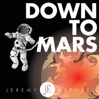 Down to Mars — Jeremy Raphael