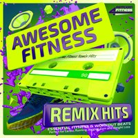 Awesome Fitness Remix Hits - Essential Fitness & Workout Beats - Perfect for Cardio, Running, Jogging, Gym and Weight Loss — сборник