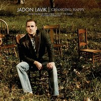 Changing Happy — Jadon Lavik