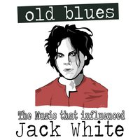 Old Blues: The Music That Influenced Jack White — сборник
