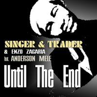 Until the End — Trader, Singer, Anderson Mele, Singer, Trader, Enzo Zagaria, Enzo Zagaria