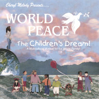 WORLD PEACE-THE CHILDREN'S DREAM-A Story for every generation, teaching respect for all; narrated by Cheryl Melody; ages 5-12 — Cheryl Melody