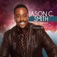Overcome the World — Jason C. Smith & REMNANT