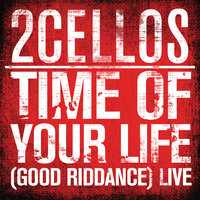 Time of Your Life (Good Riddance) — 2CELLOS, Stjepan Hauser, Luka Sulic
